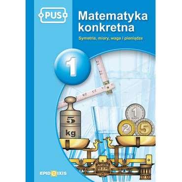 Matematyka konkretna 1. Symetria, miary, waga, pieniądze